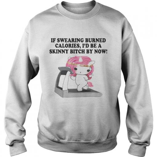 If swearing burned calories Id be a skinny bitch by now  Sweatshirt