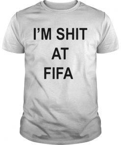 Im shit at FIFA  Unisex