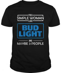Im the simple woman I like Budlight and maybe 3 people  Unisex