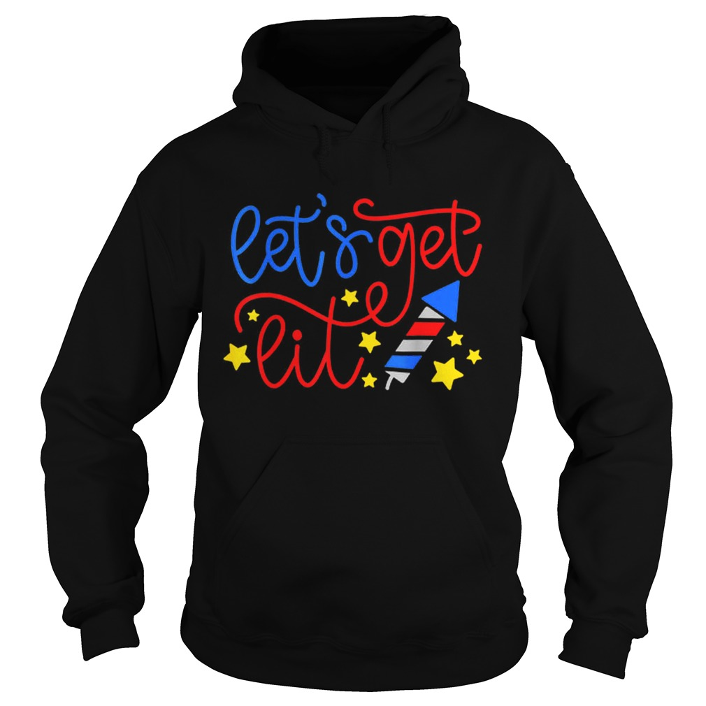 LetS Get Lit July 4th Independence Day Fireworks Hoodie