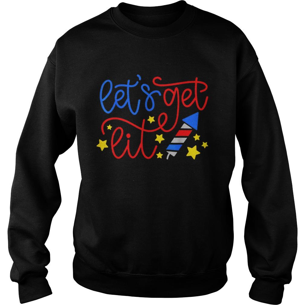 LetS Get Lit July 4th Independence Day Fireworks Sweatshirt