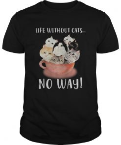 Life without cats no way  Unisex