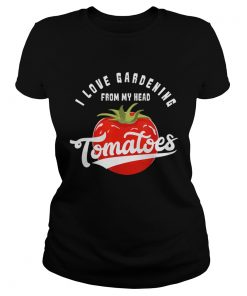 Love Gardening From My Head Tomatoes Plant Lover  Classic Ladies