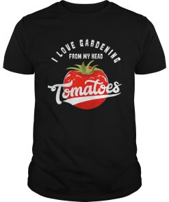 Love Gardening From My Head Tomatoes Plant Lover  Unisex