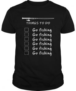 Official Things To Do Go Fishing Schedule Of Fisher Man Shirt Unisex