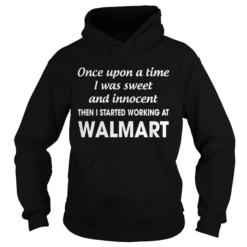 sports shoes 55079 9ccce Once Upon A Time I Was Sweet And Innocent Then I Started Working At Walmart  Shirt