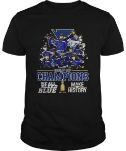 Stanley Cup Champions we all bleed blue make history  Unisex