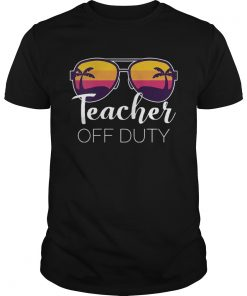 Teacher Off Duty  Unisex