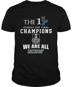 The 1st Stanley Cup Final Champions we are all Blues  Unisex