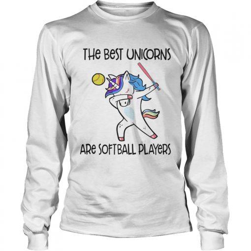 The best unicorns are softball players TShirt LongSleeve