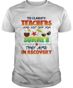 To clarify teachers are not off for summer they are in recovery  Unisex