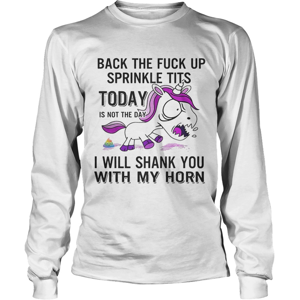 Unicorn back the fuck up sprinkle tits today is not the day will shank you with my horn LongSleeve