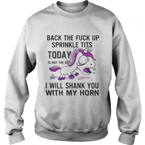 Unicorn back the fuck up sprinkle tits today is not the day will shank you with my horn  Sweatshirt