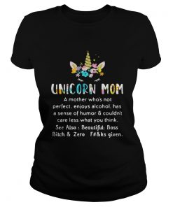 Unicorn mom a mother whos not perfect enjoys alcohol has sense Classic Ladies