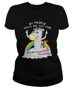 Unicorn my people skills are justfine its my tolerance to idiots that Classic Ladies