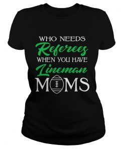Who Needs Referees When You Have Lineman Mom  Classic Ladies