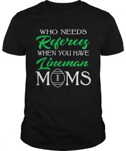 Who Needs Referees When You Have Lineman Mom  Unisex
