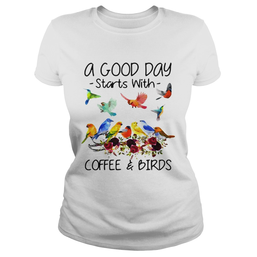 A good day starts with coffee and birds Classic Ladies