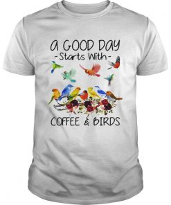 A good day starts with coffee and birds  Unisex