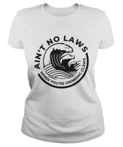 Aint no Laws when youre drinking claws Trevor Wallace  Classic Ladies
