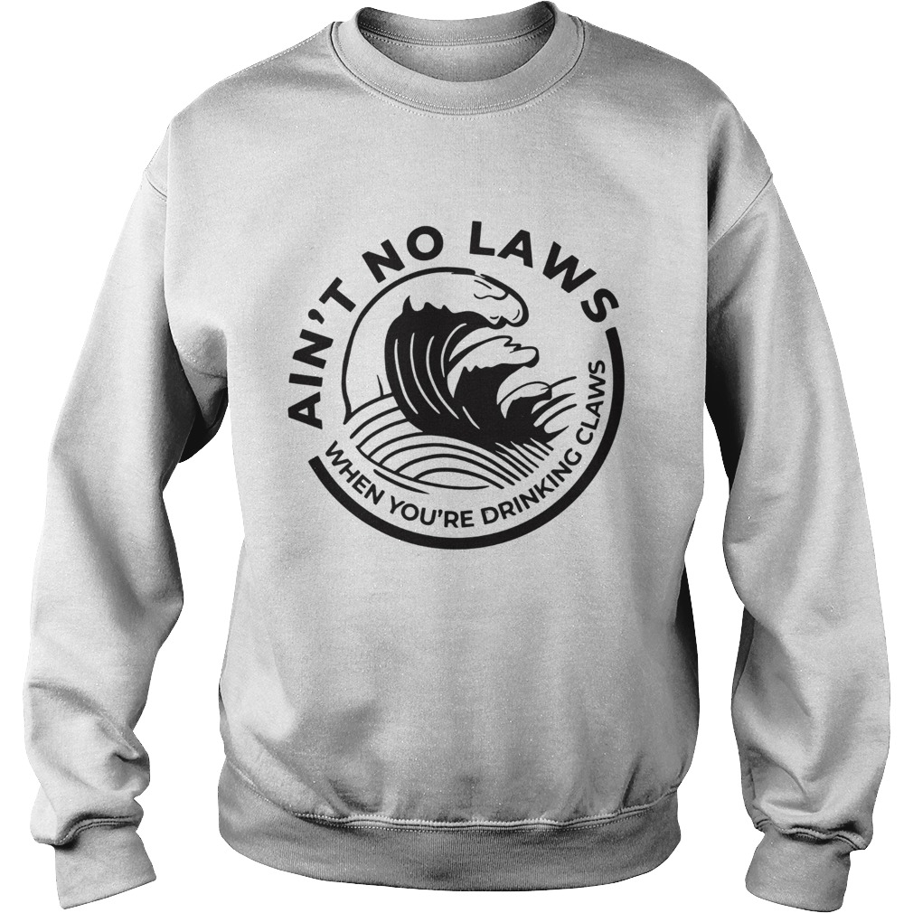 Aint no Laws when youre drinking claws Trevor Wallace Sweatshirt