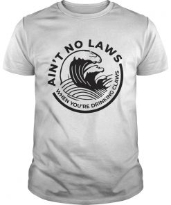 Aint no Laws when youre drinking claws Trevor Wallace  Unisex