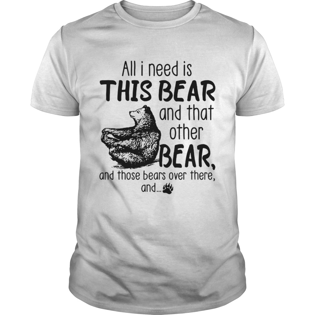All I need is this bear and that other bear and those bears over there and Unisex