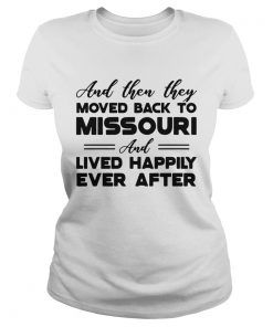 And then they moved back to Missouri and lived happily ever after Classic Ladies