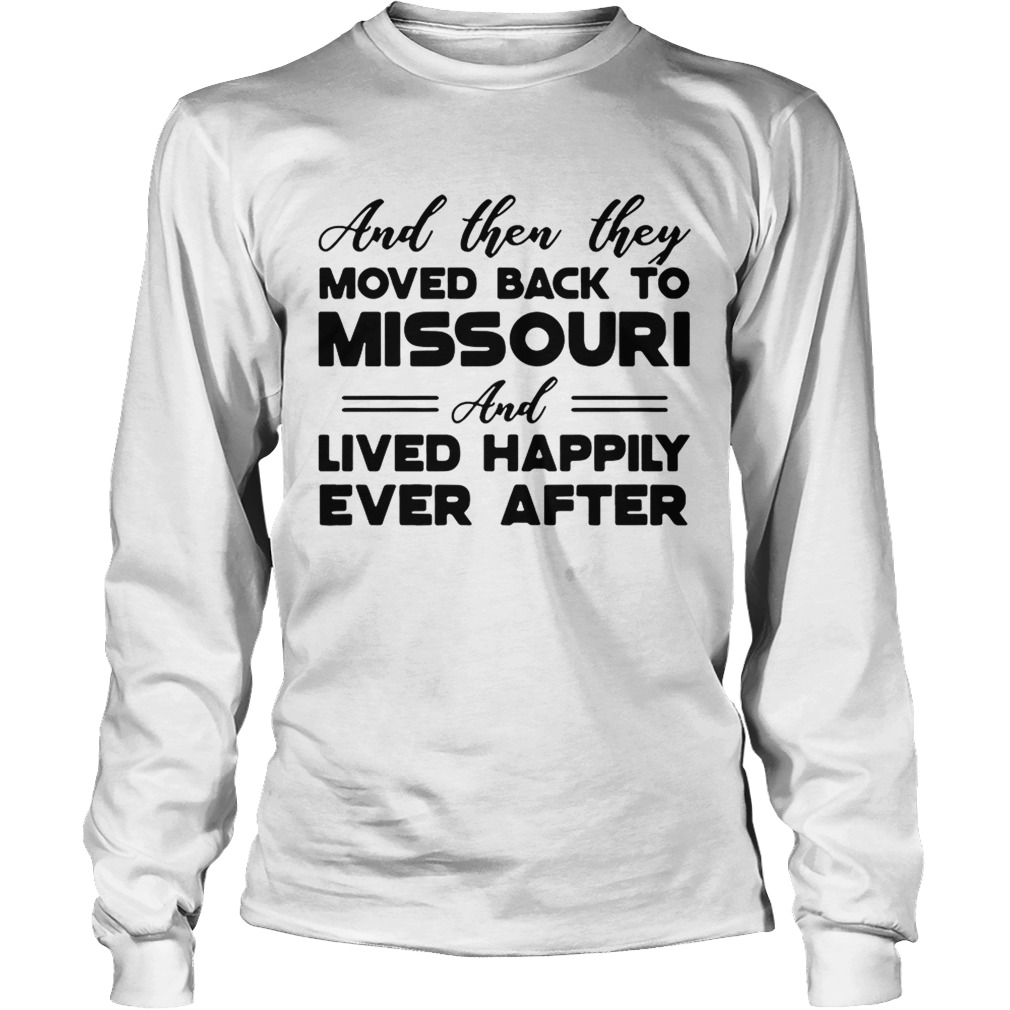 And then they moved back to Missouri and lived happily ever after LongSleeve