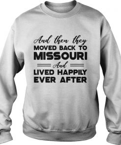 And then they moved back to Missouri and lived happily ever after Sweatshirt