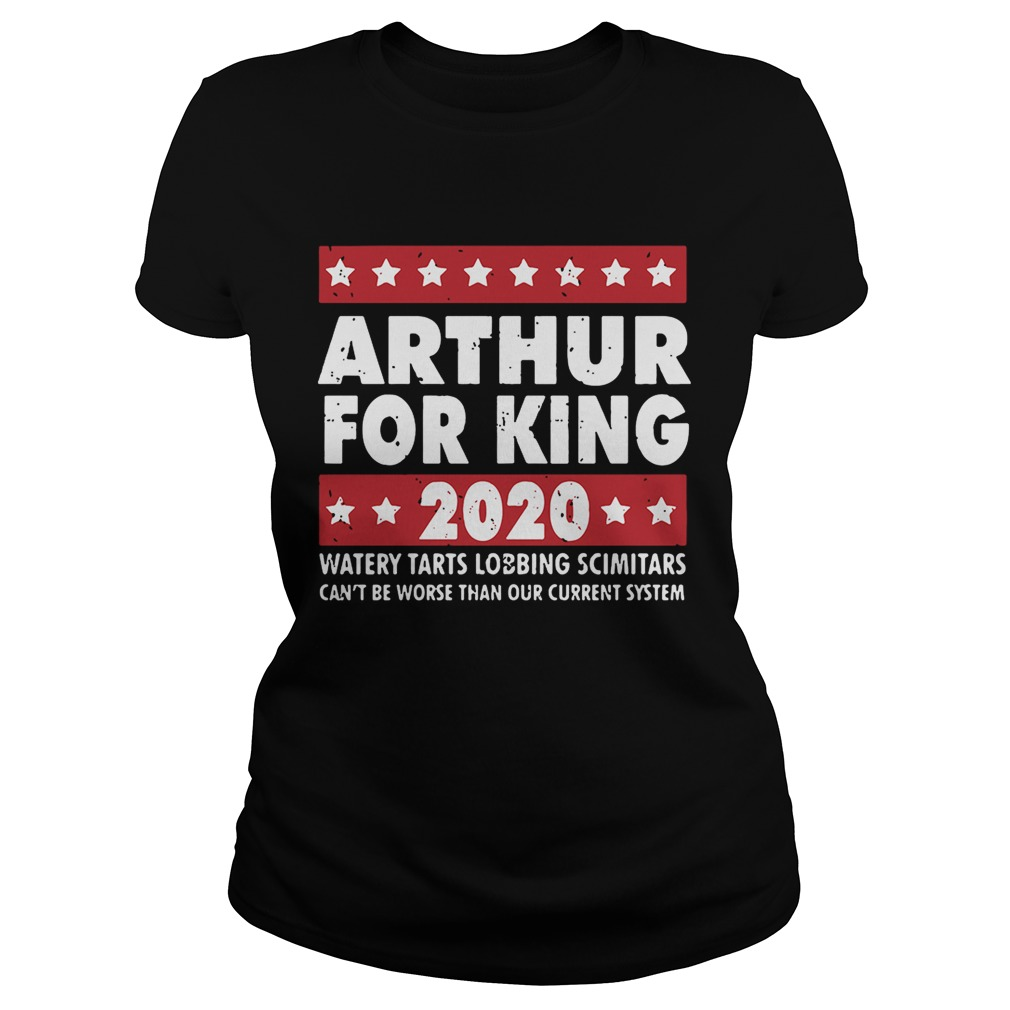 Arthur for King 2020 watery tarts lobbing scimitars Classic Ladies