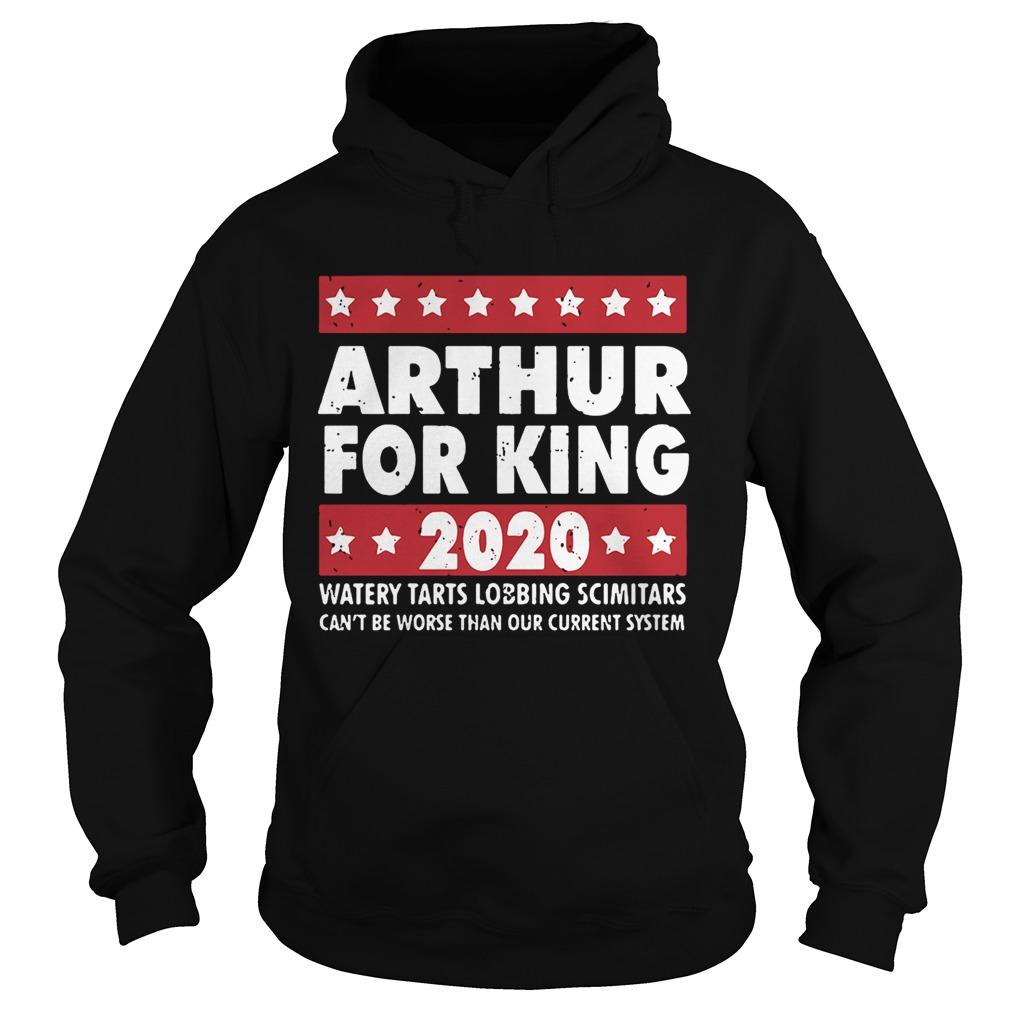Arthur for King 2020 watery tarts lobbing scimitars Hoodie