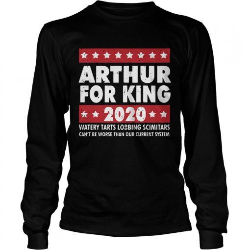 Arthur for King 2020 watery tarts lobbing scimitars  LongSleeve