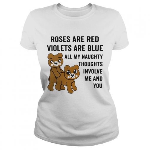 Bear roses are red violets are blue all my naughty thoughts involve Classic Ladies