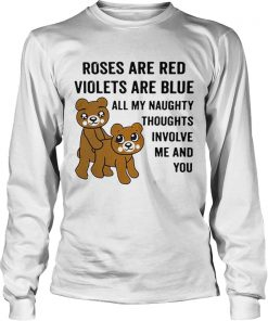 Bear roses are red violets are blue all my naughty thoughts involve LongSleeve