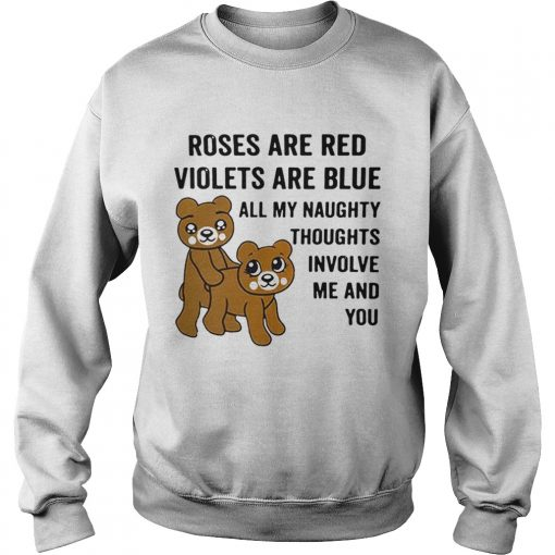 Bear roses are red violets are blue all my naughty thoughts involve Sweatshirt
