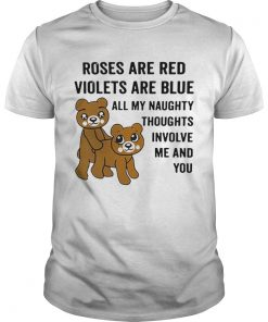 Bear roses are red violets are blue all my naughty thoughts involve Unisex