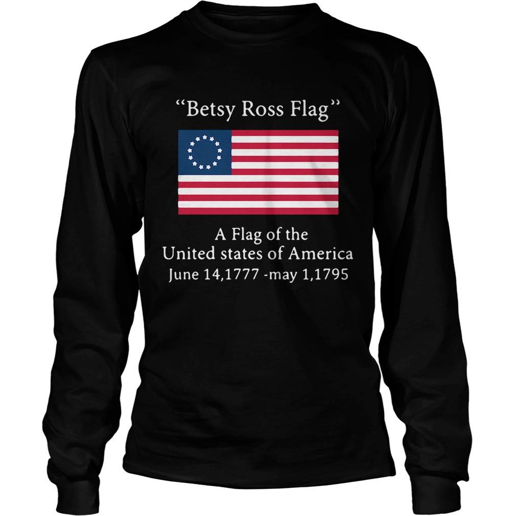 Betsy Ross flag a flag ofthe United States of America LongSleeve