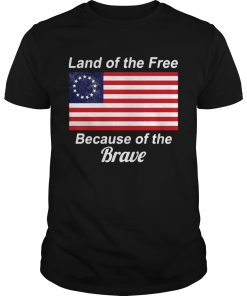 Betsy Ross flag land of the free because of the brave  Unisex
