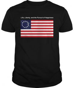 Betsy Ross flag life Liberty and the Pursuit of Happiness  Unisex