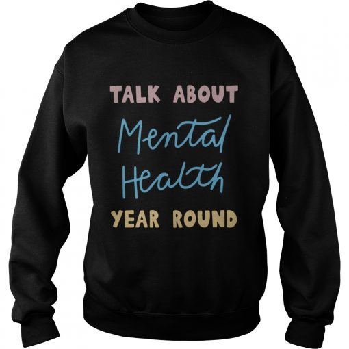 Buddy Project Talk About Mental Health Year Round Shirt Sweatshirt