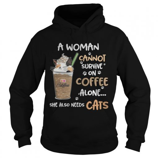 Catffee a woman cannot survive on coffee alone she also needs Hoodie