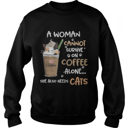 Catffee a woman cannot survive on coffee alone she also needs Sweatshirt