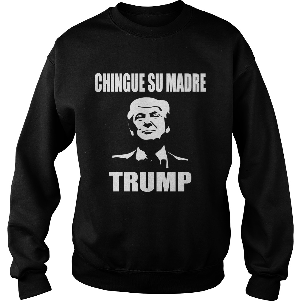 Chingue su madre Trump Sweatshirt