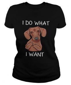 Dachshund I do what I want  Classic Ladies