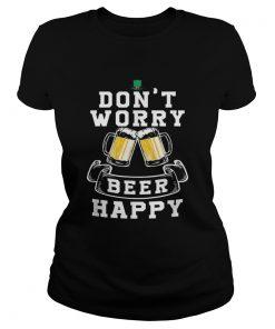 Dont Worry Beer Happy Beer  Classic Ladies
