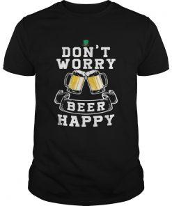 Dont Worry Beer Happy Beer  Unisex