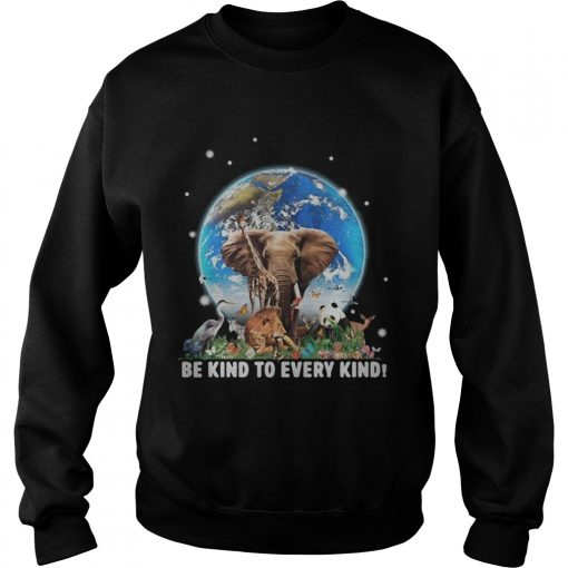 Elephant and other animals in the world be kind to every kind  Sweatshirt