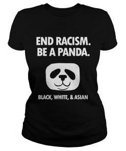 End Racism Be A Panda Funny Equality Anti Racism  Classic Ladies