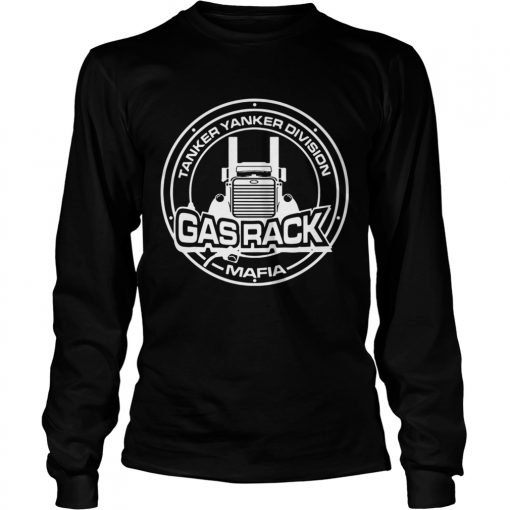 Fuel Trucking Tanker yanker division Gas rack Mafia  LongSleeve